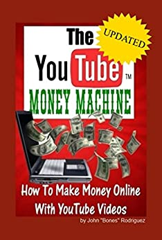 """The YouTube Money Machine- How To Make Money Online With YouTube Videos by [Rodriguez, John """"Bones""""]"""