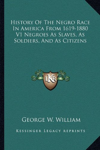 Download History Of The Negro Race In America From 1619-1880 V1 Negroes As Slaves, As Soldiers, And As Citizens ebook