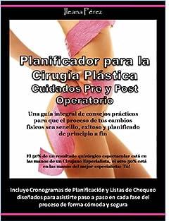 PLANIFICADOR PARA LA CIRUGIA PLASTICA - CUIDADOS PRE Y POST OPERATORIO (Spanish Edition)