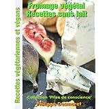 Fromage végétal - Recettes sans lait (Collection 'Prise de conscience t. 4) (French Edition)