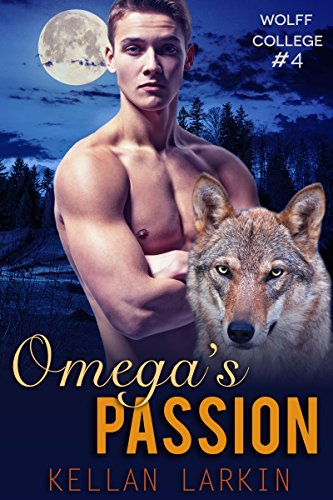 Omega's Passion: (M/M Gay Wolf Shifter Mpreg Romance) (Wolff College Omegas Book 4)