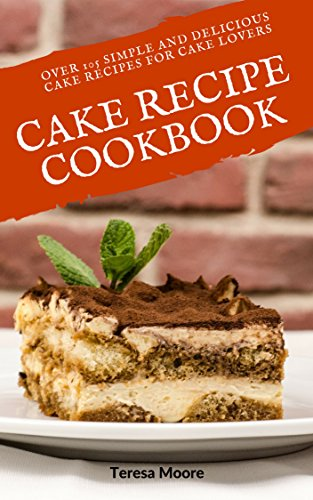 - Cake Recipe Cookbook: Over 105 Simple and Delicious Cake Recipes for Cake Lovers (Quisk and Easy Natural Food Book 48)