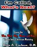 I'm Called, Now What?: A step by step book to identify, be equipped for the call into Christian Ministry