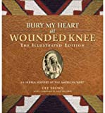 img - for Bury My Heart at Wounded Knee: The Illustrated Edition: An Indian History of the American West (Paperback) - Common book / textbook / text book