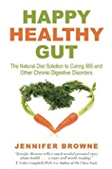 By Jennifer Browne Happy Healthy Gut: The Natural Diet Solution to Curing IBS and Other Chronic Digestive Disorders (1st First Edition) [Hardcover] Hardcover