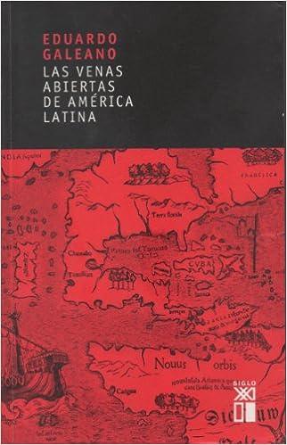 LAS VENAS ABIERTAS DE AMERICA LATINA: Amazon.es: Galeano, Eduardo.: Libros