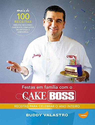 Festas em família com o Cake Boss: Receitas para celebrar o ano inteiro