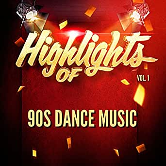 Highlights of 90S Dance Music, Vol  1 by 90s Dance Music on