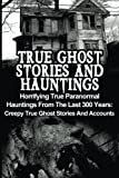 Image of True Ghost Stories And Hauntings: Horrifying True Paranormal Hauntings From The Last 300 Years: Creepy True Ghost Stories And Accounts (Volume 3)
