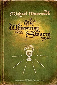 The Whispering Swarm: Book One of The Sanctuary of the White Friars by [Moorcock, Michael]