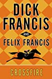 Crossfire, Dick Francis and Felix Francis, 039915681X