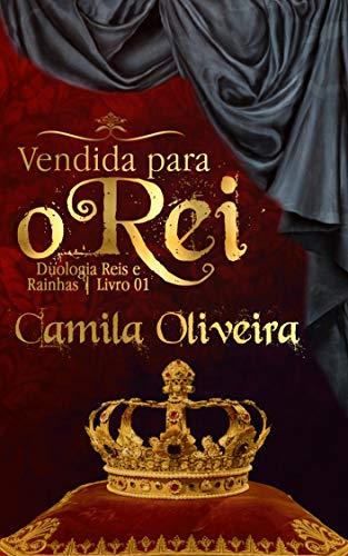 Vendida para o Rei (Duologia Reis e Rainhas Livro 1)