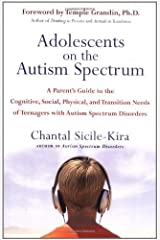 Adolescents on the Autism Spectrum: A Parent's Guide to the Cognitive, Social, Physical, and Transition Needs ofTeen agers with Autism Spectrum Disorders by Chantal Sicile-Kira (2006-02-28)