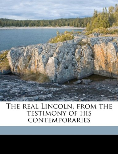 Read Online The real Lincoln, from the testimony of his contemporaries pdf epub
