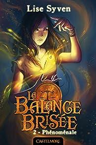 La Balance Brisée, tome 2 : Phénoménale par Lise Syven