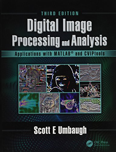 Digital Image Processing and Analysis: Applications with MATLAB® and CVIPtools, Third Edition by CRC Press