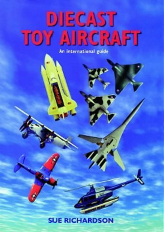 Diecast Toy Aircraft: An International Guide by Sue Richardson (1997-12-04)