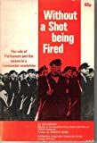 img - for Without a Shot Being Fired; The Role of Parliament and the unions in a Communist revolution book / textbook / text book