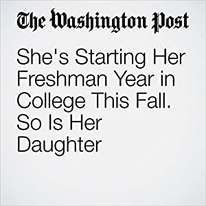 She's Starting Her Freshman Year in College This Fall. So Is Her Daughter
