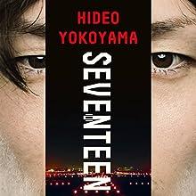 Seventeen Audiobook by Hideo Yokoyama, Louise Heal Kawai - translator Narrated by Tom Lawrence