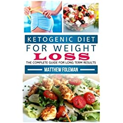 Ketogenic Diet for Weight Loss: The Complete Guide for Lasting Results - Low Carb Diet, High Fat Diet - 7 Day Starter Plan - Including Recipes