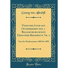 Gedenkblätter Des Offizierkorps Des 1. Brandenburgischen Dragoner-Regiments Nr. 2: Von Der Neuformation 1807 Bis 1902 (Classic Reprint) (German Edition)