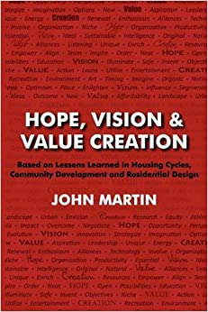 Book Hope, Vision & Value Creation, Based on Lessons Learned in Housing Cycles, Community Development and Residential Design