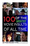 100 of the Greatest Movie Insults of All Time, Alexander Trost and Vadim Kravetsky, 1483908577