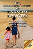 The Single Mom's Guide To Financial Recovery: Understanding Bankruptcy And Other Financial Options So You Can Make Ends Meet When You're On Your Own