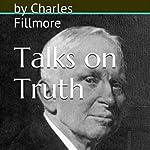 Talks on Truth | Charles Fillmore