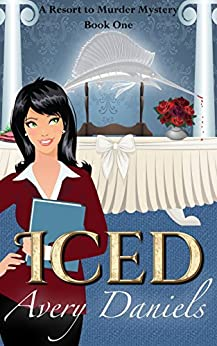 ICED: A Resort to Murder Mystery by [Daniels, Avery]