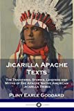 Jicarilla Apache Texts: The Traditions, Stories, Legends and Myths of the Apache Native American Jicarilla Tribes