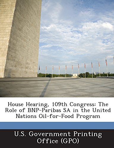 house-hearing-109th-congress-the-role-of-bnp-paribas-sa-in-the-united-nations-oil-for-food-program