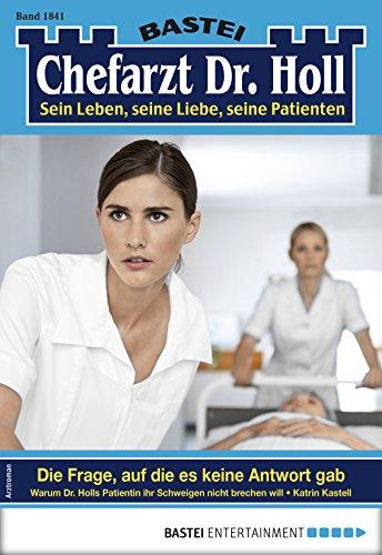 Dr. Holl 1841 - Arztroman: Die Frage, auf die es keine Antwort gab (German Edition)