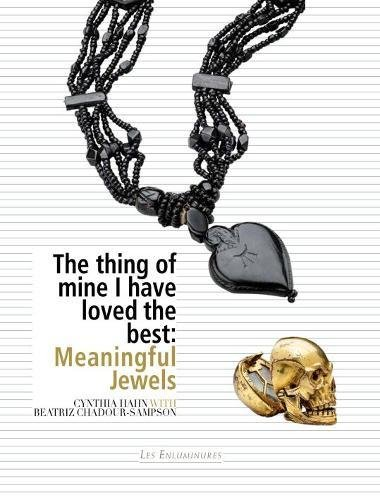 The Thing of Mine I Have Loved Best: Meaningful Jewels por Cynthia Hahn