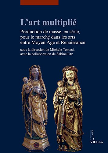 Lart-multipli-Production-de-masse-en-srie-pour-le-march-dans-les-arts-entre-Moyen-Age-et-Renaissance