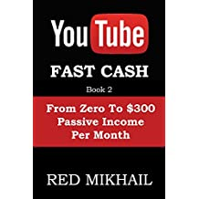 YOUTUBE FAST CASH METHOD BOOK 2 (From Zero To $300 Passive Income Per Month): How To Make Money Online Without A Website  and With Zero Investment (YOUTUBE MONEY MAKER SERIES)
