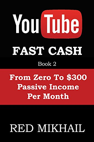 YOUTUBE FAST CASH METHOD BOOK 2 (From Zero To $300 Passive Income Per Month): How To Make Money Online Without A Website  and With Zero Investment (YOUTUBE MONEY MAKER SERIES) by [Mikhail, Red]