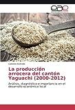 img - for La producci n arrocera del cant n Yaguachi (2000-2012): An lisis, diagn stico e importancia en el desarrollo econ mico local (Spanish Edition) book / textbook / text book