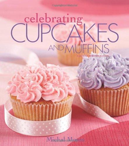 (Celebrating Cupcakes and Muffins  (Leisure Arts #4832) (Celebrating Cookbooks))