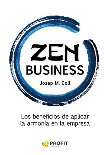 Descargar Libro Zen Business: Los Beneficios De Aplicar La Armonía En La Empresa Josep Maria Coll Morell