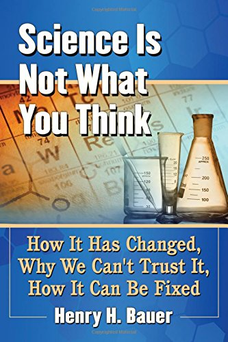 Science Is Not What You Think: How It Has Changed, Why We Can't Trust It, How It Can Be Fixed