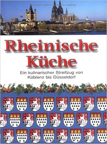 Rheinische Küche: Ein Kulinarischer Streifzug Von Koblenz Bis Düsseldorf:  Amazon.de: Bücher