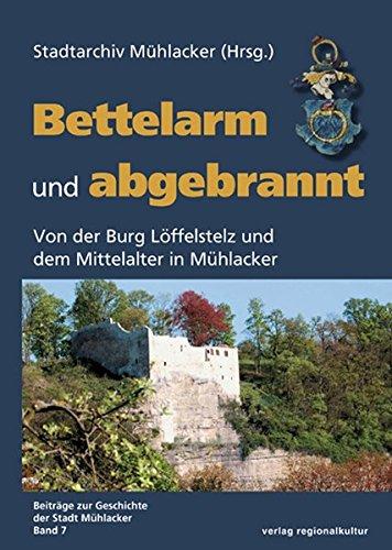 Bettelarm und abgebrannt (Beiträge zur Geschichte der Stadt Mühlacker)
