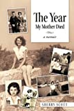 The Year My Mother Died, Sherry Scott, 1456737783