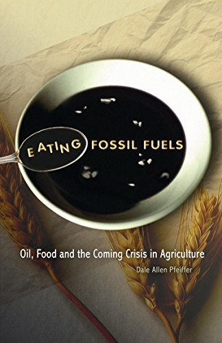 Eating Fossil Fuels: Oil, Food and the Coming Crisis in - Crisis Coming Oil