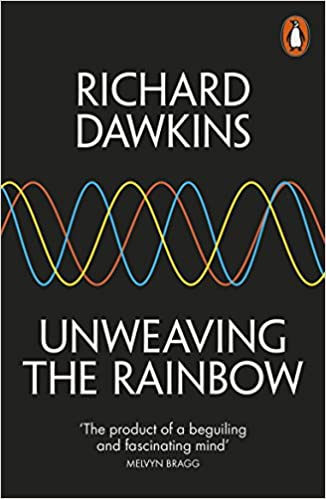 Unweaving the Rainbow: Science, Delusion and the Appetite ...