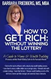 img - for How to Get Rich; Without Winning the Lottery: A Guide to Money & Wealth Building book / textbook / text book