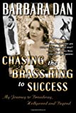 Chasing the Brass Ring to Success, Barbara Dan, 1492178306