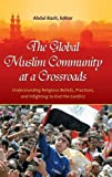 The Global Muslim Community at a Crossroads: Understanding Religious Beliefs, Practices, and Infighting to End the Conflict (Practical and Applied Psychology)